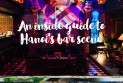 An inside guide to Hanoi