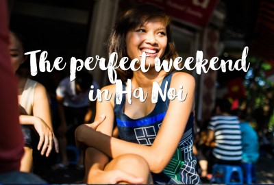 The perfect weekend in Ha Noi